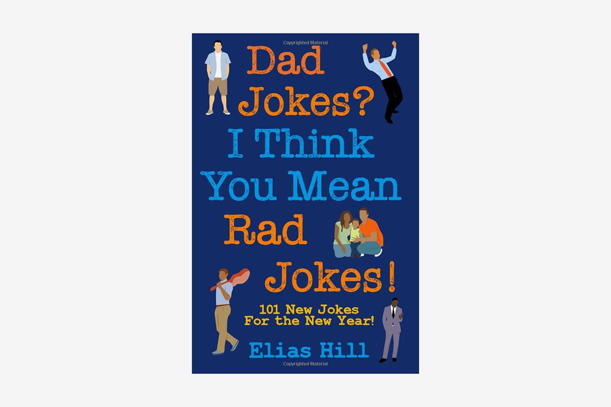 Dad Jokes? I Think You Mean Rad Jokes!